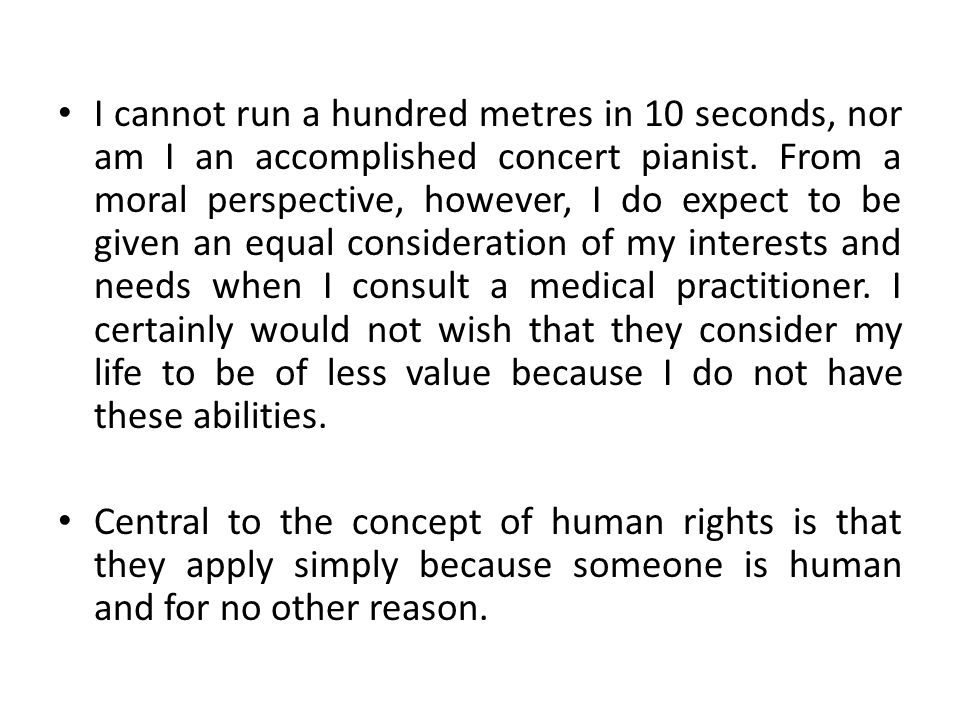 I cannot run a hundred metres in 10 seconds, nor am I an accomplished concert pianist. From a moral perspective, however, I do expect to be given an e