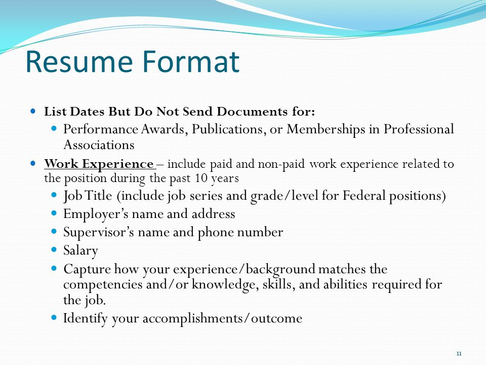 Resume Format List Dates But Do Not Send Documents for: Performance Awards, Publications, or Memberships in Professional Associations Work Experience