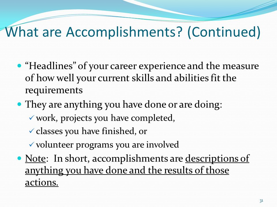 """What are Accomplishments? (Continued) """"Headlines"""" of your career experience and the measure of how well your current skills and abilities fit the requ"""
