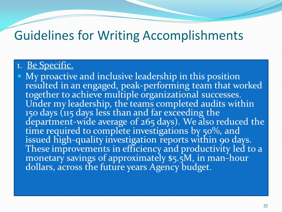 Guidelines for Writing Accomplishments 1. Be Specific. My proactive and inclusive leadership in this position resulted in an engaged, peak-performing