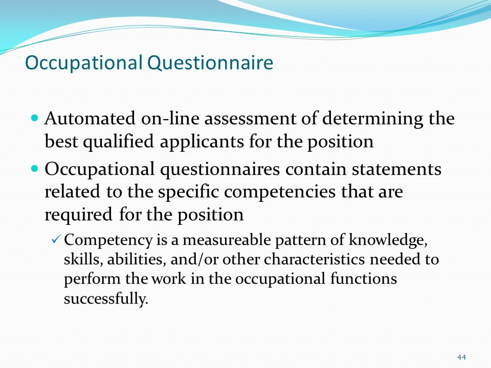 Occupational Questionnaire Automated on-line assessment of determining the best qualified applicants for the position Occupational questionnaires cont