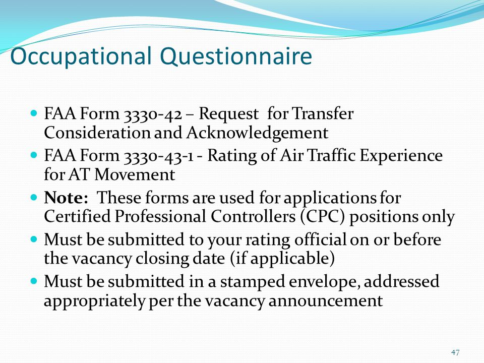 Occupational Questionnaire FAA Form 3330-42 – Request for Transfer Consideration and Acknowledgement FAA Form 3330-43-1 - Rating of Air Traffic Experi