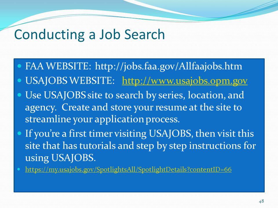 Conducting a Job Search FAA WEBSITE: http://jobs.faa.gov/Allfaajobs.htm USAJOBS WEBSITE: http://www.usajobs.opm.govhttp://www.usajobs.opm.gov Use USAJ