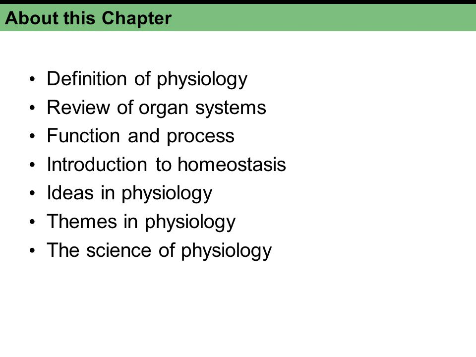 Levels of Organization Physiology defined Study of the normal functioning of a living organism and its component parts Includes all its chemical and physical processes Literal knowledge of nature Aristole.