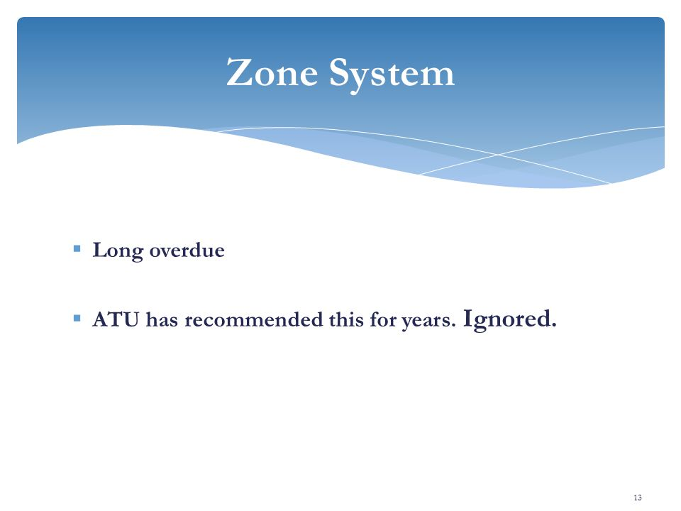  Long overdue  ATU has recommended this for years. Ignored. Zone System 13