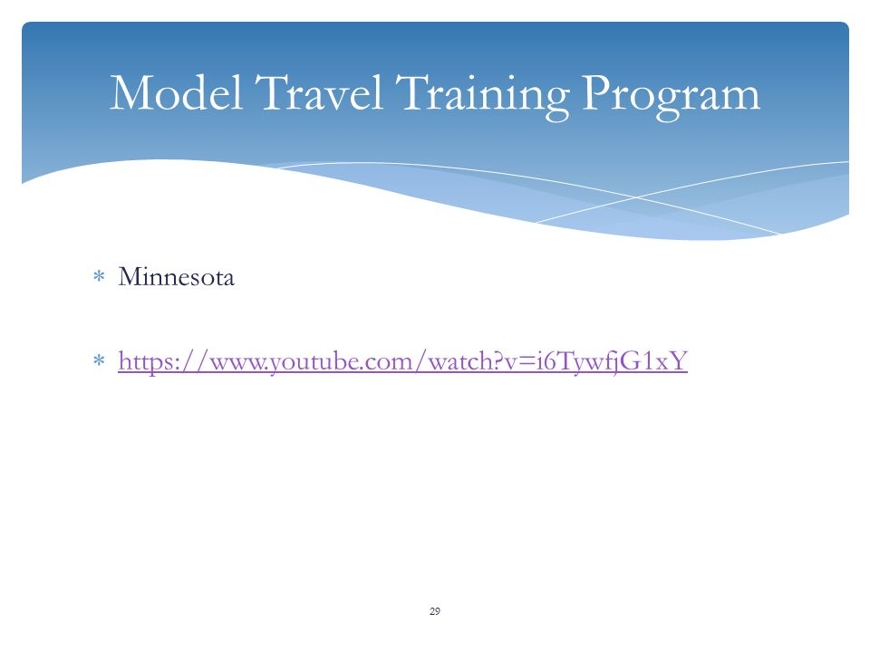  Minnesota  https://www.youtube.com/watch v=i6TywfjG1xY https://www.youtube.com/watch v=i6TywfjG1xY 29 Model Travel Training Program