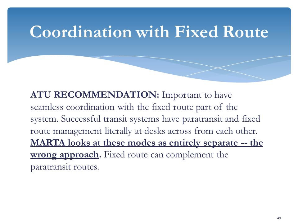 ATU RECOMMENDATION: Important to have seamless coordination with the fixed route part of the system.
