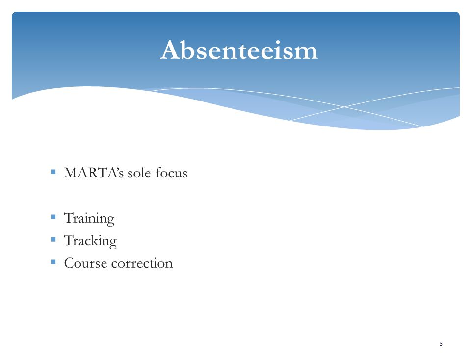  MARTA's sole focus  Training  Tracking  Course correction Absenteeism 5