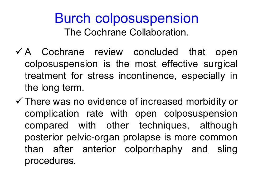 Suburethral slings Cochrane review  A Cochrane review compared suburethral slings with open abdominal retropubic suspensions.