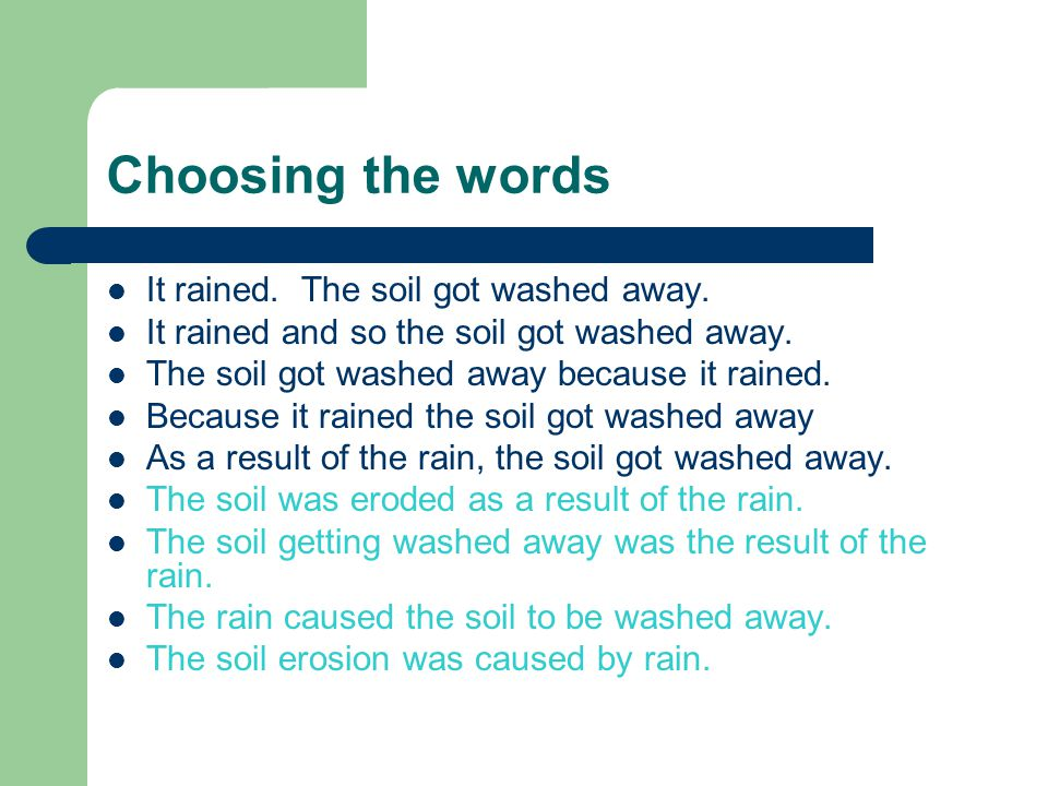 Choosing the words It rained. The soil got washed away. It rained and so the soil got washed away. The soil got washed away because it rained. Because