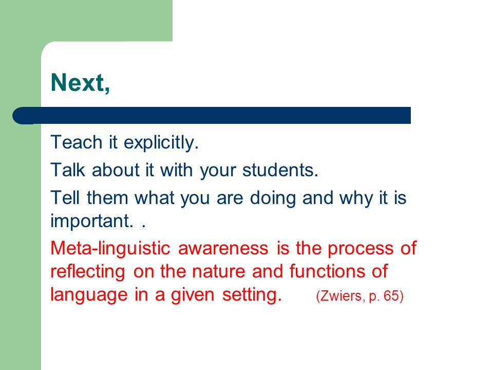 Next, Teach it explicitly. Talk about it with your students. Tell them what you are doing and why it is important.. Meta-linguistic awareness is the p