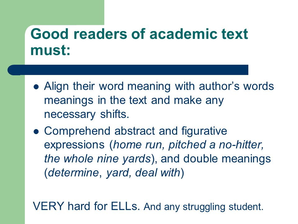 Good readers of academic text must: Align their word meaning with author's words meanings in the text and make any necessary shifts. Comprehend abstra
