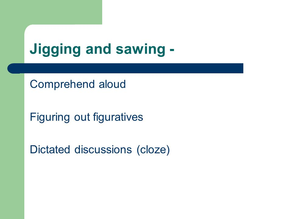 Jigging and sawing - Comprehend aloud Figuring out figuratives Dictated discussions (cloze)
