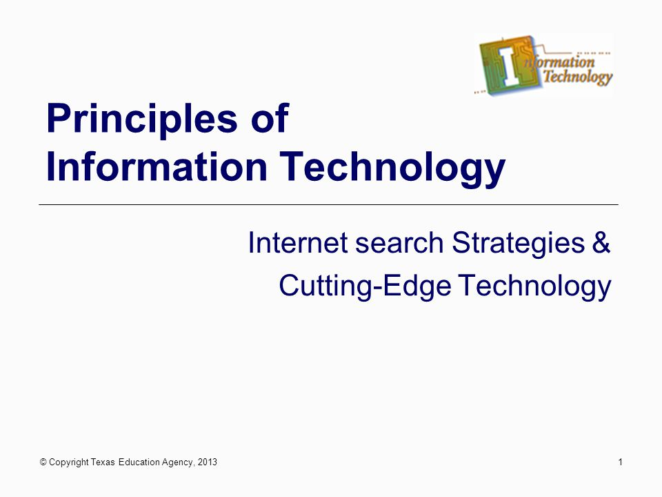© Copyright Texas Education Agency, 20131 Principles of Information Technology Internet search Strategies & Cutting-Edge Technology