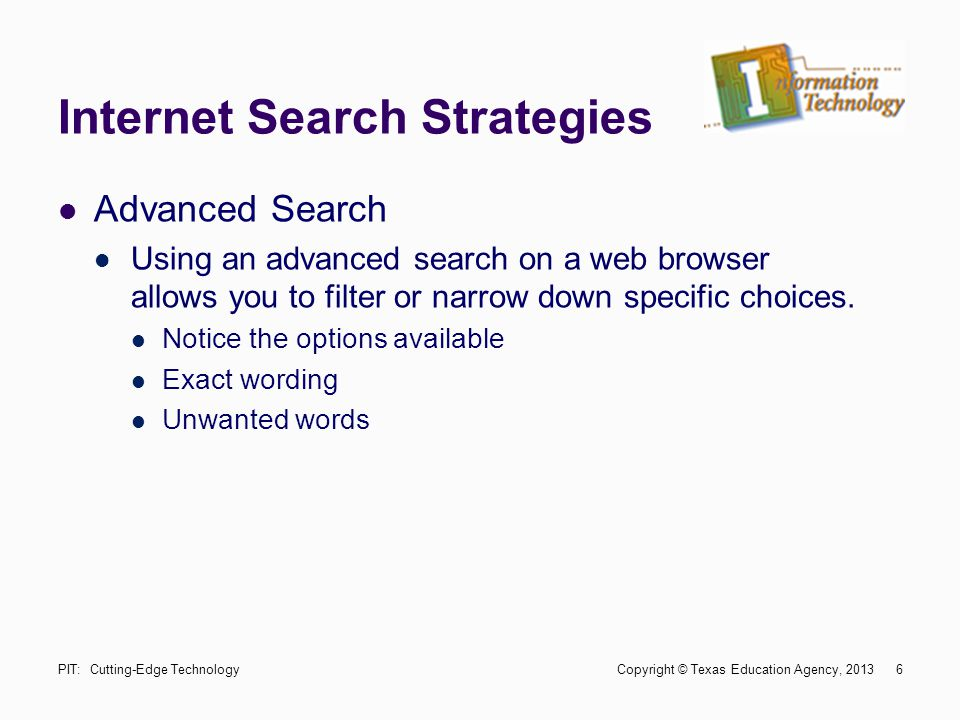 Internet Search Strategies Advanced Search Using an advanced search on a web browser allows you to filter or narrow down specific choices. Notice the