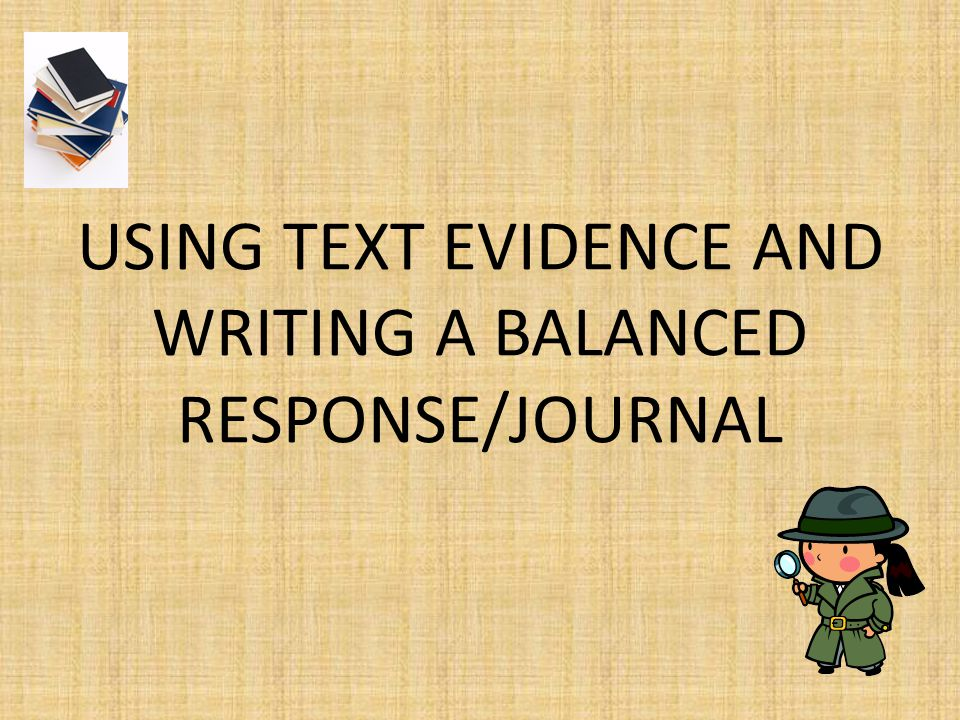 USING TEXT EVIDENCE AND WRITING A BALANCED RESPONSE/JOURNAL