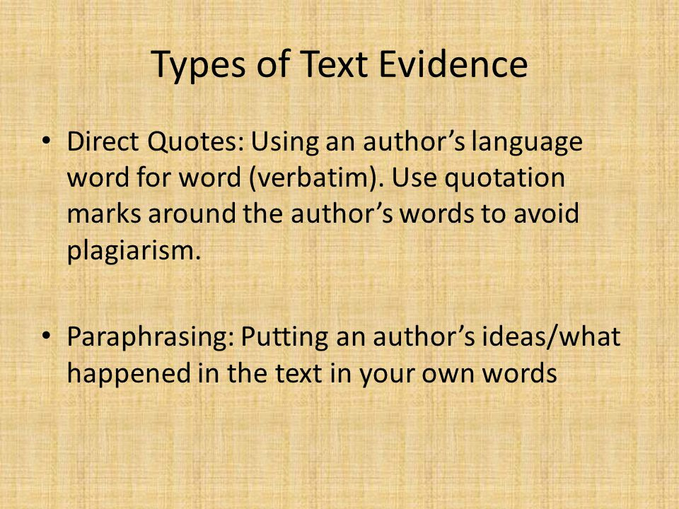 Types of Text Evidence Direct Quotes: Using an author's language word for word (verbatim).