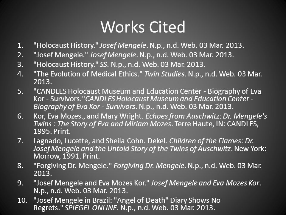 Works Cited 1. Holocaust History. Josef Mengele. N.p., n.d.