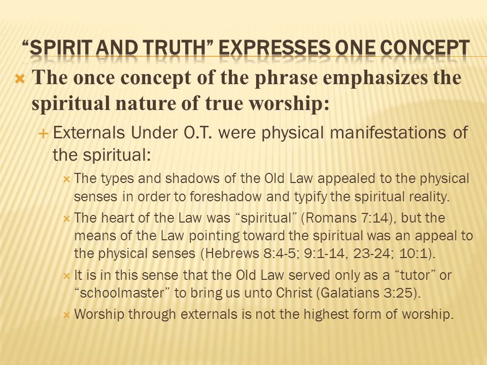  The once concept of the phrase emphasizes the spiritual nature of true worship:  Externals Under O.T.