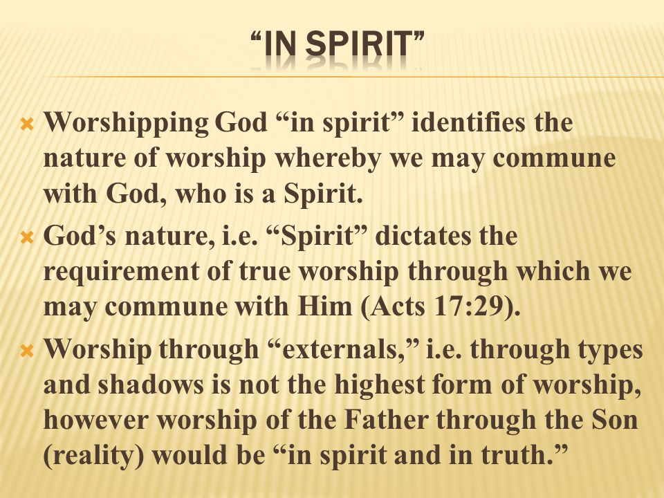  Albert Barnes writes, The word 'spirit,' here, stands opposed to rites and ceremonies, and to the pomp of external worship.