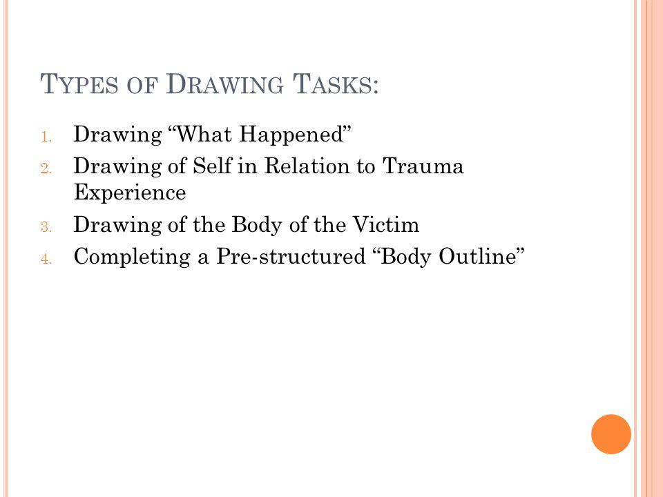 T YPES OF D RAWING T ASKS : 1. Drawing What Happened 2.