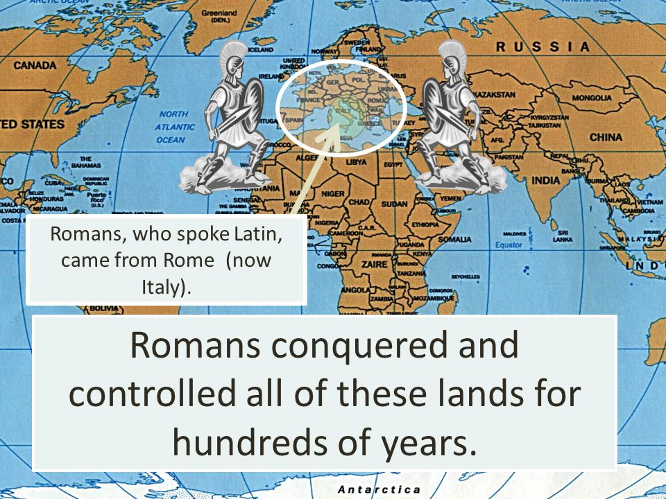 Romans, who spoke Latin, came from Rome (now Italy). Romans conquered and controlled all of these lands for hundreds of years.