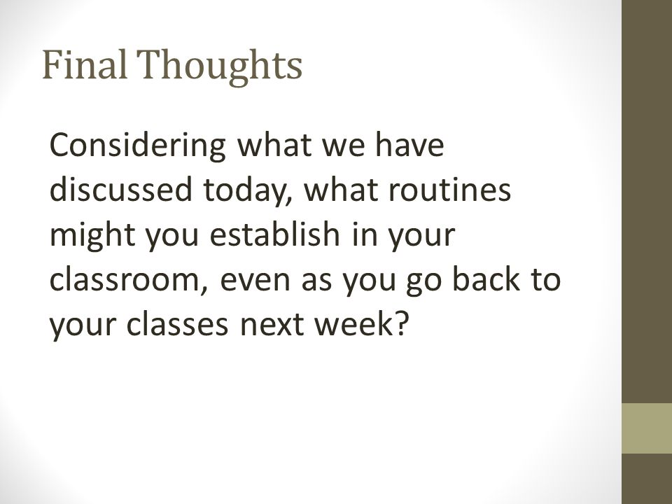 Considering what we have discussed today, what routines might you establish in your classroom, even as you go back to your classes next week? Final Th