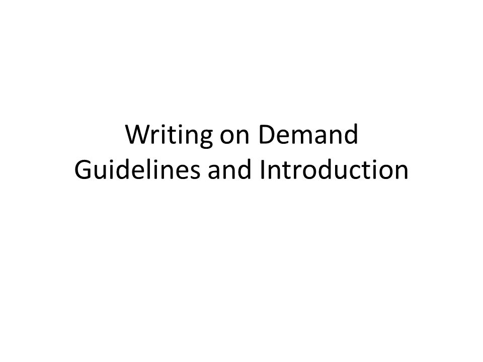 writing on demand guidelines and introduction what is a writing  1 writing on demand guidelines and introduction