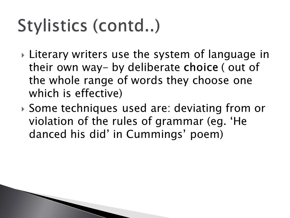  Literary writers use the system of language in their own way- by deliberate choice ( out of the whole range of words they choose one which is effective)  Some techniques used are: deviating from or violation of the rules of grammar (eg.