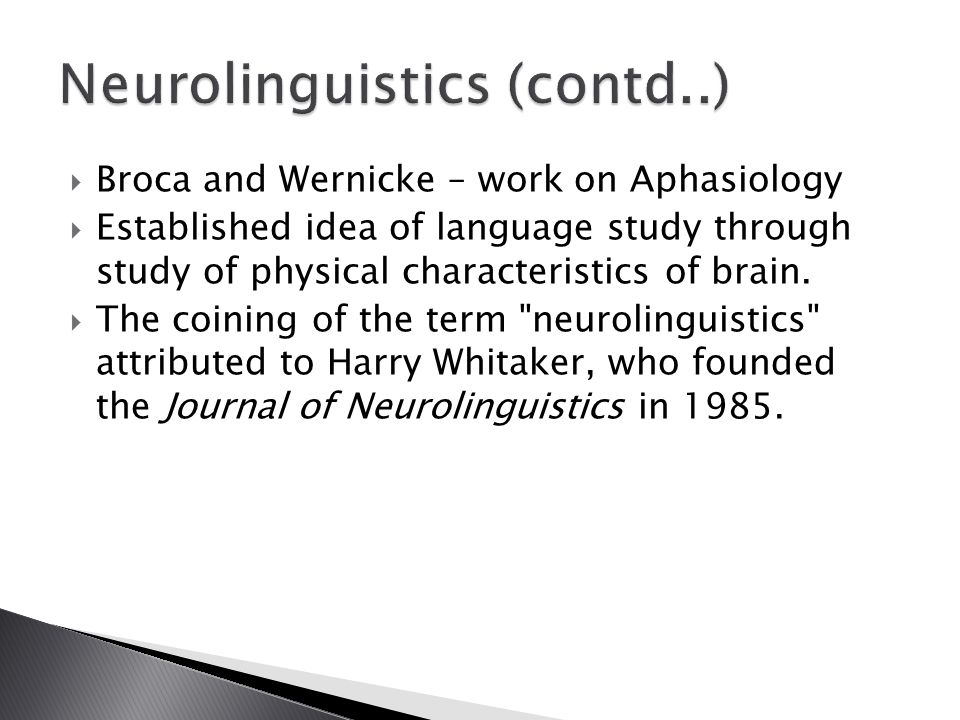  Broca and Wernicke – work on Aphasiology  Established idea of language study through study of physical characteristics of brain.