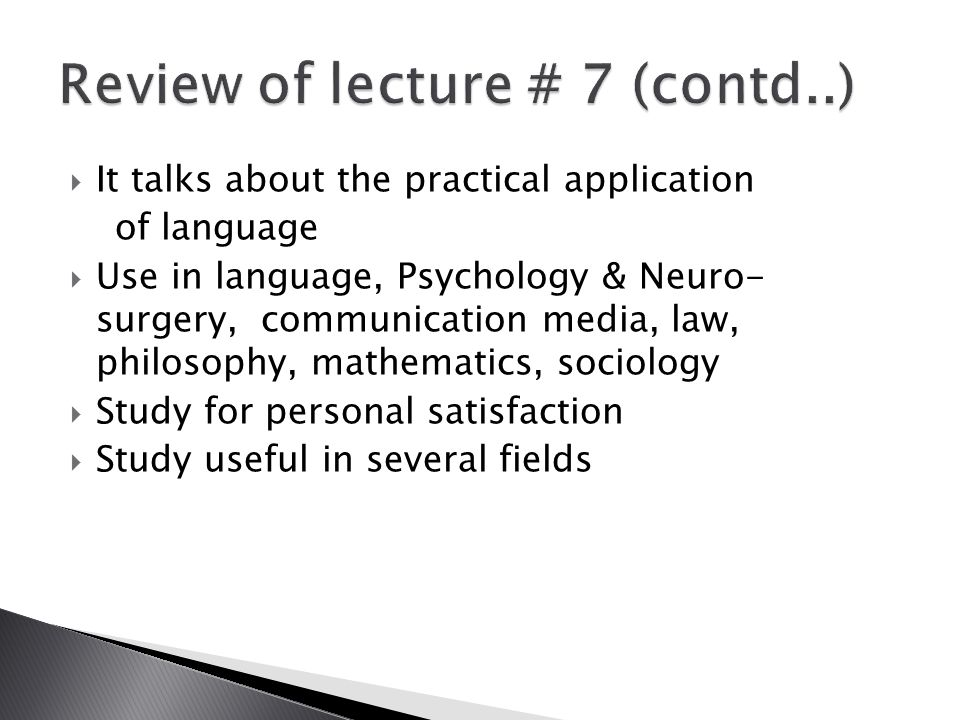  It talks about the practical application of language  Use in language, Psychology & Neuro- surgery, communication media, law, philosophy, mathemati
