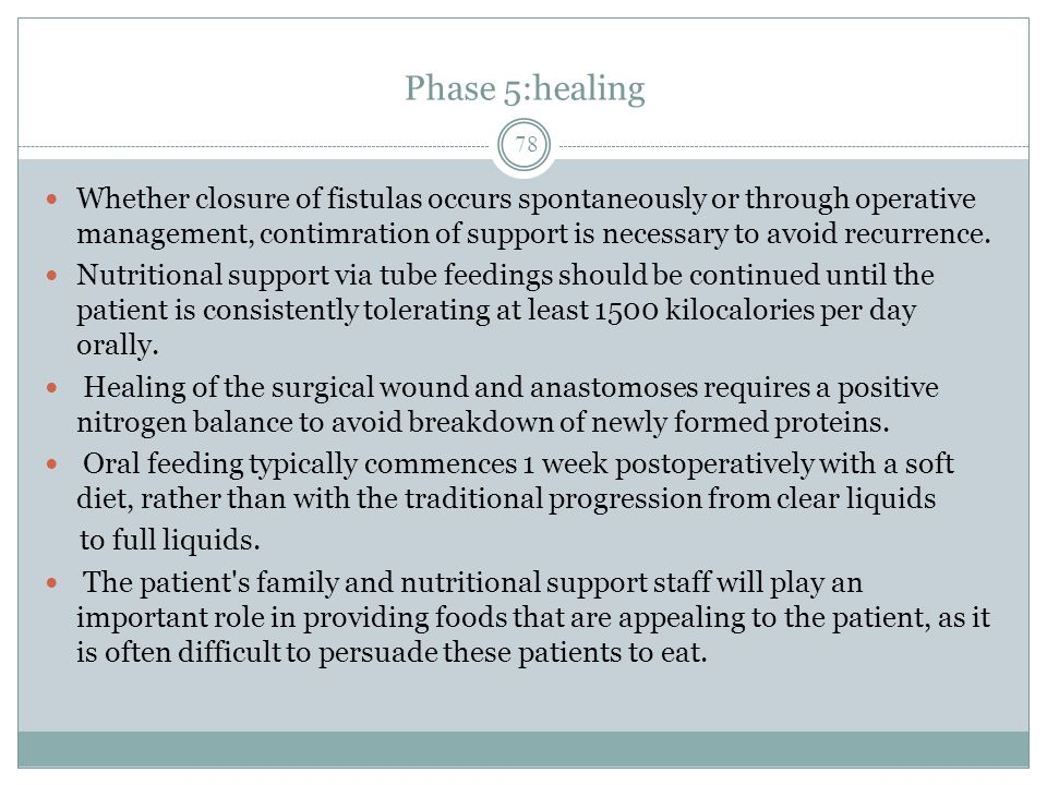 Phase 5:healing Whether closure of fistulas occurs spontaneously or through operative management, contimration of support is necessary to avoid recurrence.