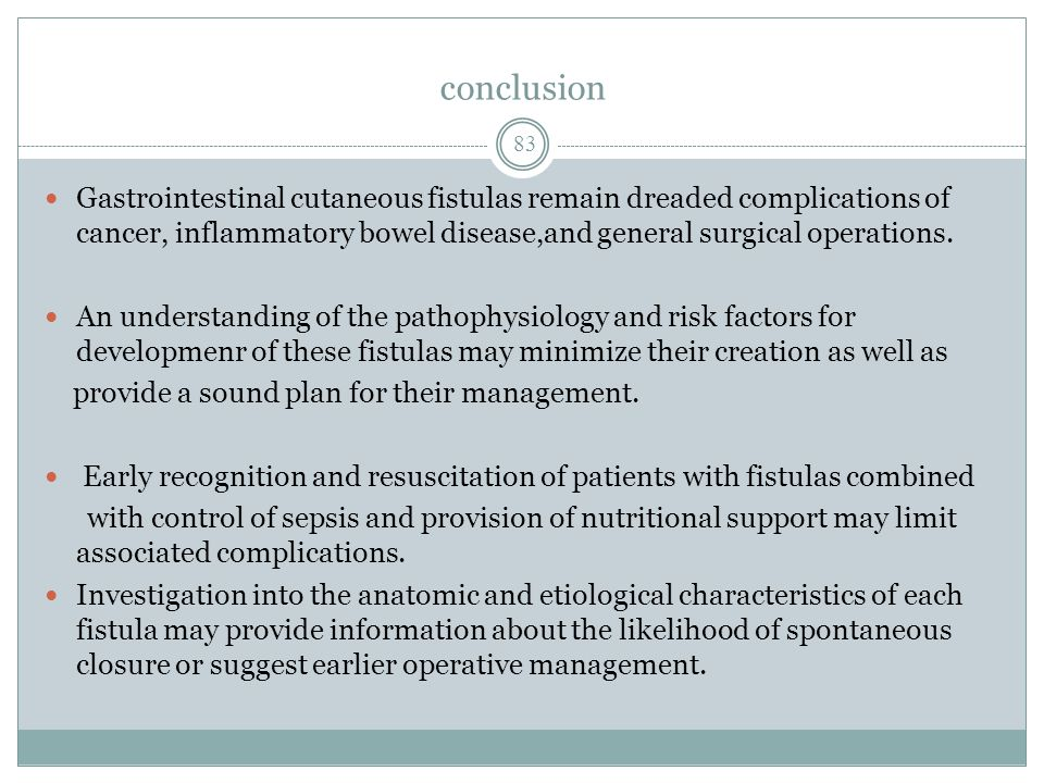 conclusion Gastrointestinal cutaneous fistulas remain dreaded complications of cancer, inflammatory bowel disease,and general surgical operations.