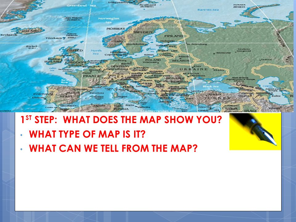 1 ST STEP: WHAT DOES THE MAP SHOW YOU? WHAT TYPE OF MAP IS IT? WHAT CAN WE TELL FROM THE MAP?
