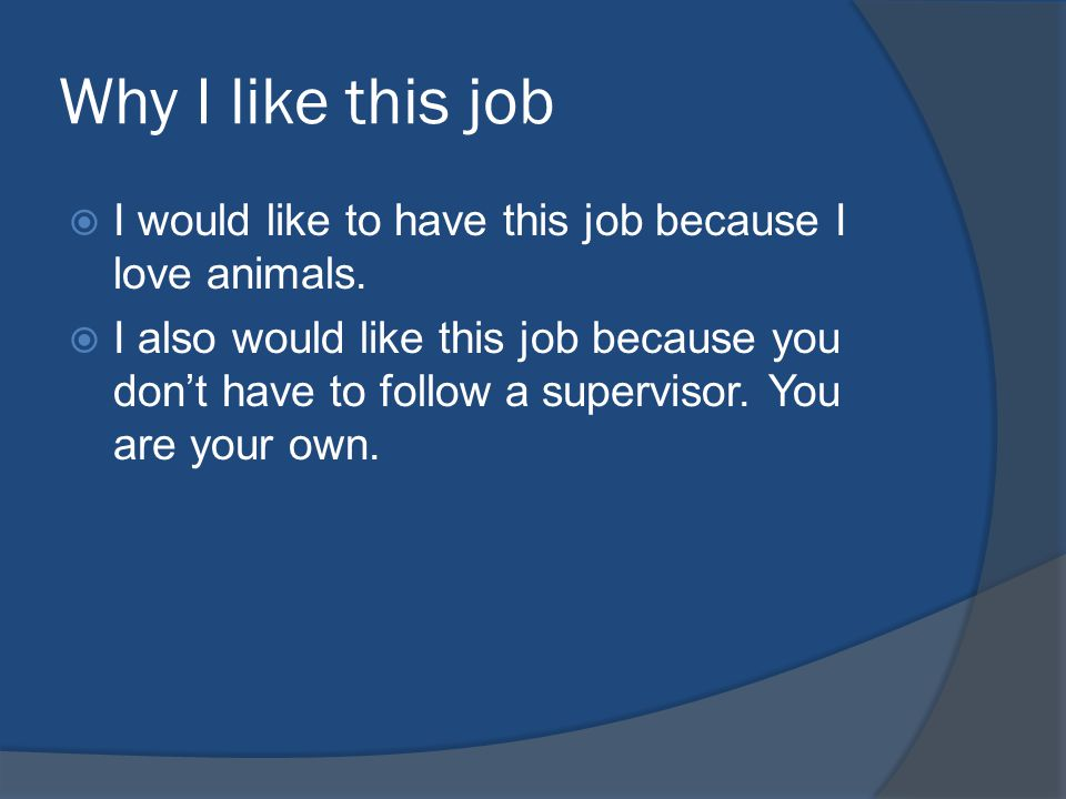 Why I like this job  I would like to have this job because I love animals.