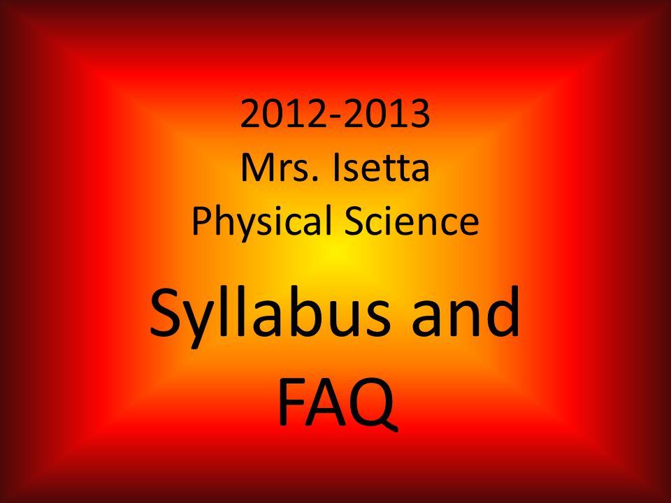 2012-2013 Mrs. Isetta Physical Science Syllabus and FAQ