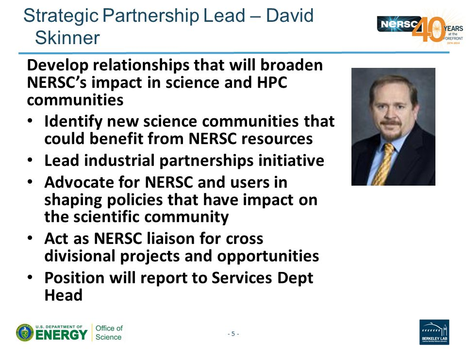 Strategic Partnership Lead – David Skinner Develop relationships that will broaden NERSC's impact in science and HPC communities Identify new science