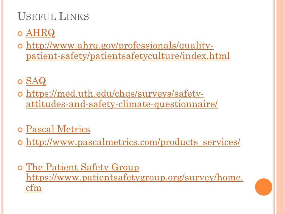 U SEFUL L INKS AHRQ http://www.ahrq.gov/professionals/quality- patient-safety/patientsafetyculture/index.html SAQ https://med.uth.edu/chqs/surveys/saf