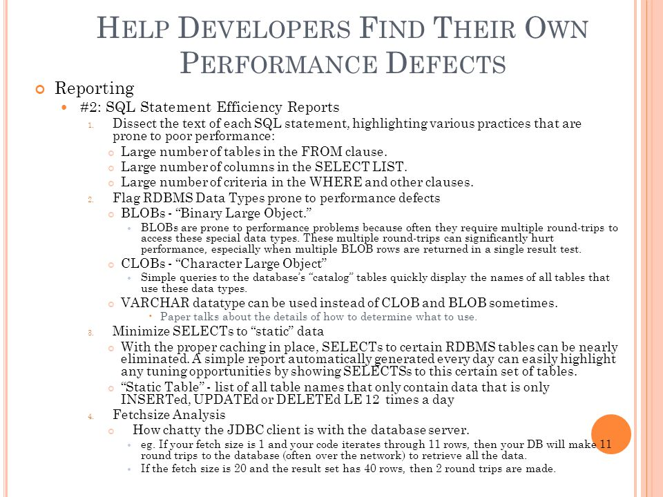 H ELP D EVELOPERS F IND T HEIR O WN P ERFORMANCE D EFECTS Reporting #2: SQL Statement Efficiency Reports 1. Dissect the text of each SQL statement, hi