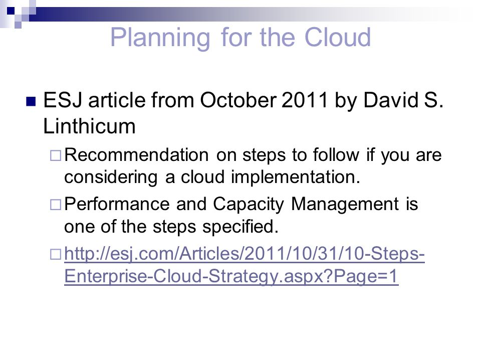 Planning for the Cloud ESJ article from October 2011 by David S. Linthicum  Recommendation on steps to follow if you are considering a cloud implemen