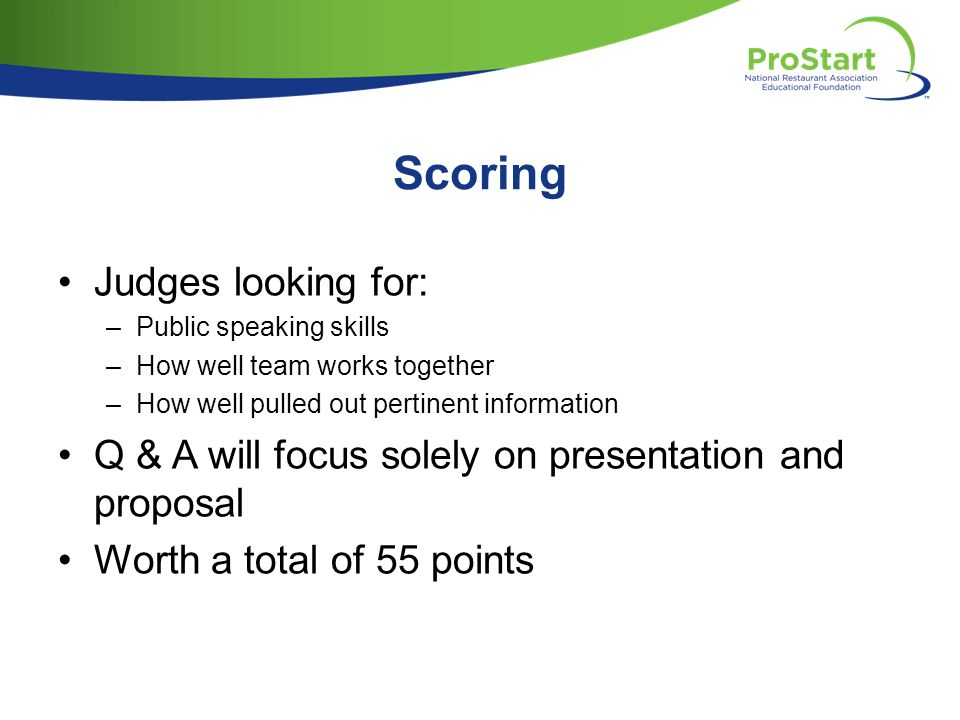 Scoring Judges looking for: –Public speaking skills –How well team works together –How well pulled out pertinent information Q & A will focus solely on presentation and proposal Worth a total of 55 points