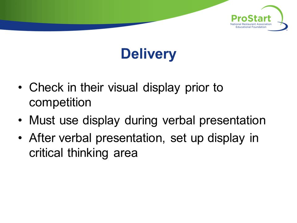 Delivery Check in their visual display prior to competition Must use display during verbal presentation After verbal presentation, set up display in critical thinking area