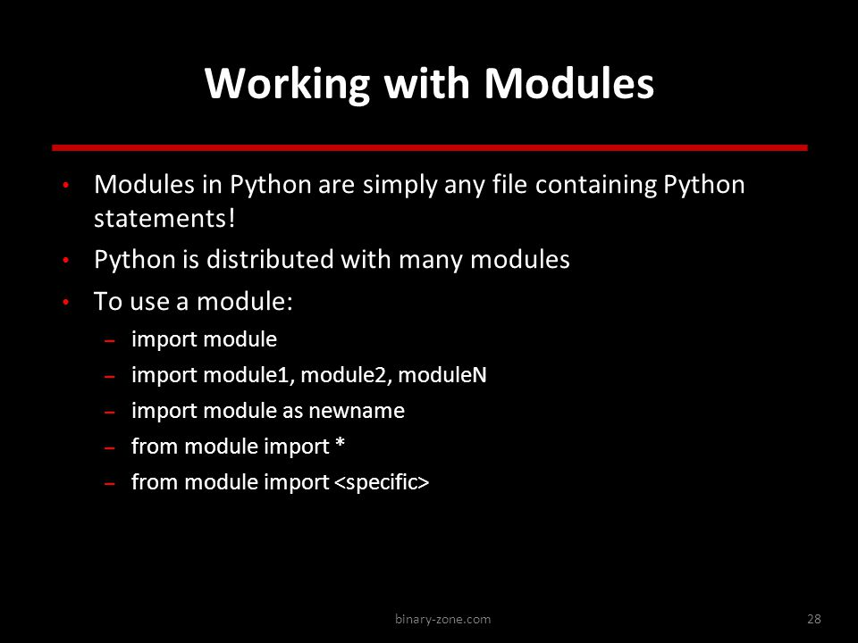 binary-zone.com28 Working with Modules Modules in Python are simply any file containing Python statements.