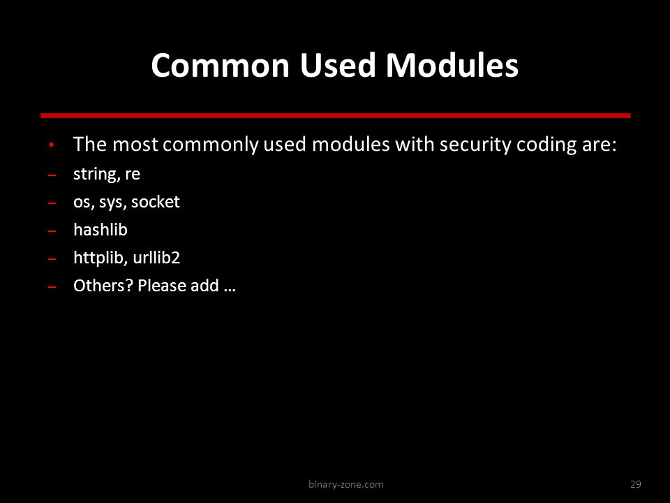 binary-zone.com29 Common Used Modules The most commonly used modules with security coding are: – string, re – os, sys, socket – hashlib – httplib, url