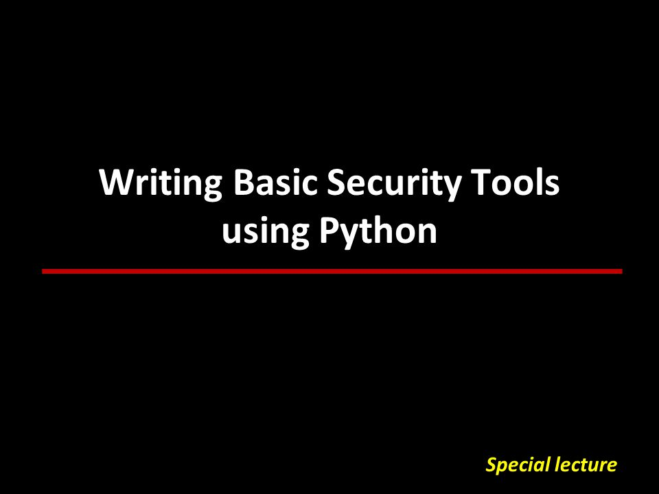 Writing Basic Security Tools using Python Special lecture