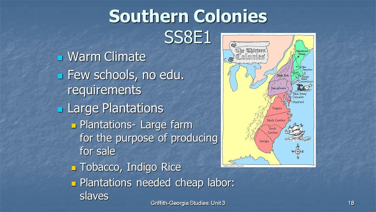 18 Southern Colonies SS8E1 Warm Climate Warm Climate Few schools, no edu.