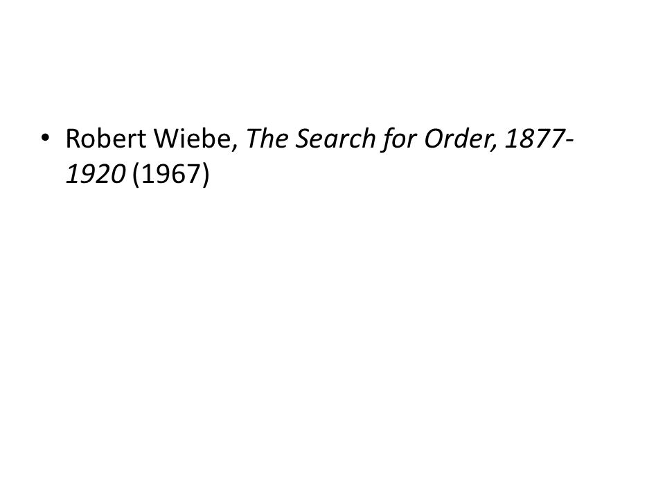 Robert Wiebe, The Search for Order, 1877- 1920 (1967)