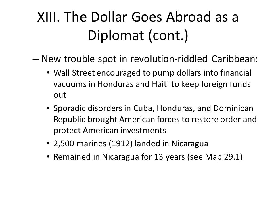 XIII. The Dollar Goes Abroad as a Diplomat (cont.) – New trouble spot in revolution-riddled Caribbean: Wall Street encouraged to pump dollars into fin