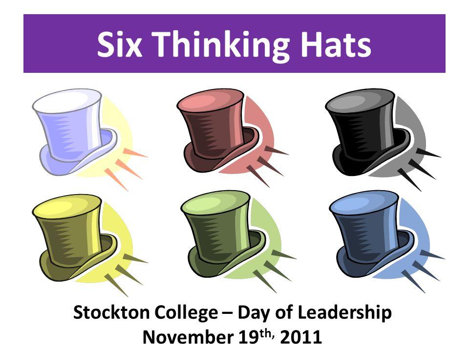 Six Thinking Hats Stockton College – Day of Leadership November 19 th, 2011