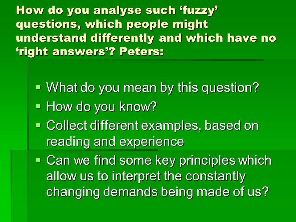 How do you analyse such 'fuzzy' questions, which people might understand differently and which have no 'right answers'.